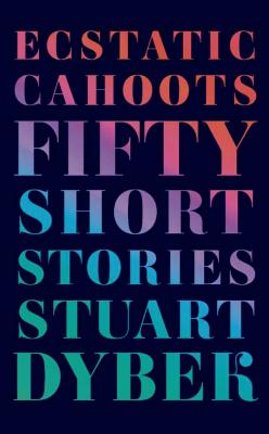 Ecstatic Cahoots: Fifty Short Stories Cover Image