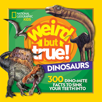 Weird But True! Dinosaurs: 300 Dino-Mite Facts to Sink Your Teeth Into Cover Image
