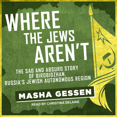 Where the Jews Aren't: The Sad and Absurd Story of Birobidzhan, Russia's Jewish Autonomous Region Cover Image