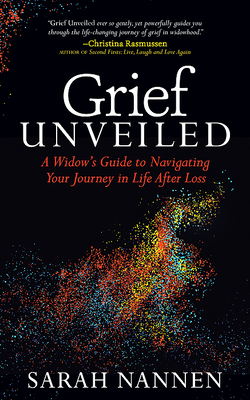 Grief Unveiled: A Widow's Guide to Navigating Your Journey in Life After Loss Cover Image