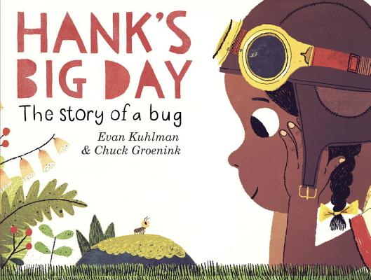Hank's Big Day: The Story of a Bug by Evan Kuhlman