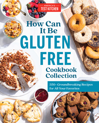 How Can It Be Gluten Free Cookbook Collection: 350+ Groundbreaking Recipes for All Your Favorites Cover Image