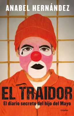 El traidor. El diario secreto del hijo del Mayo / The Traitor. The secret diary of Mayo's son Cover Image