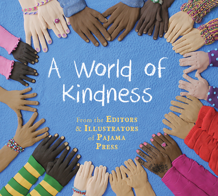 A World of Kindness From the Editors & Illustrators of Pajama Press