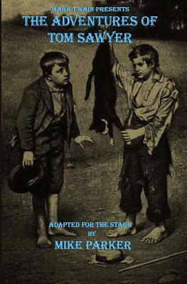 Mark Twain Presents The Adventures of Tom Sawyer: a stage play Cover Image