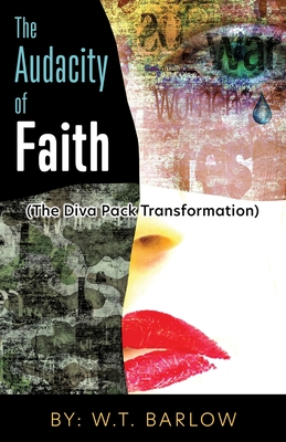 The Audacity of Faith (The Diva Pack Transformation) By: W.T. Barlow Cover Image