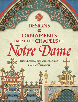 Designs and Ornaments from the Chapels of Notre Dame (Dover Pictorial Archive) Cover Image