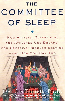 The Committee of Sleep: How Artists, Scientists, and Athletes Use Their Dreams for Creative Problem Solving-And How You Can Too Cover Image