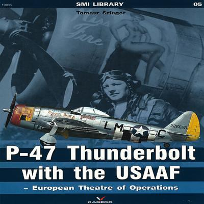 P-47 Thunderbolt with the USAAF: European Theatre of Operations (SMI Library) Cover Image