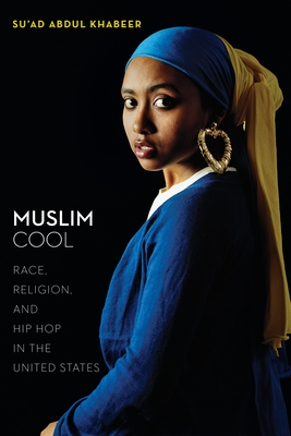 Muslim Cool: Race, Religion, and Hip Hop in the United States Cover Image