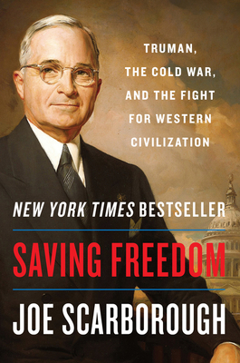 Saving Freedom: Truman, the Cold War, and the Fight for Western Civilization Cover Image