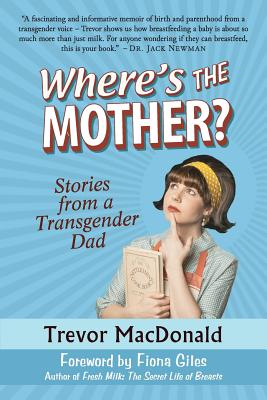 Where's the Mother?: Stories from a Transgender Dad Cover Image
