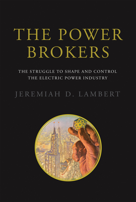 The Power Brokers: The Struggle to Shape and Control the Electric Power Industry Cover Image