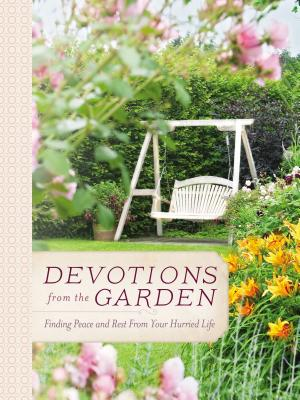 Devotions from the Garden: Finding Peace and Rest in Your Busy Life (Devotions from . . .) Cover Image