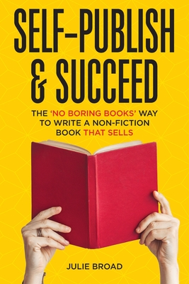 Self-Publish & Succeed: The No Boring Books Way to Writing a Non-Fiction Book that Sells Cover Image