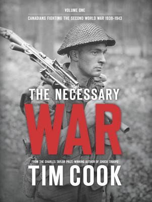 The Necessary War, Volume 1: Canadians Fighting the Second World War:1939-1943 Cover Image