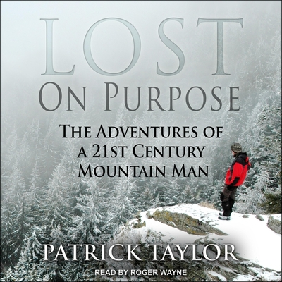 Lost on Purpose Lib/E: The Adventures of a 21st Century Mountain Man Cover Image