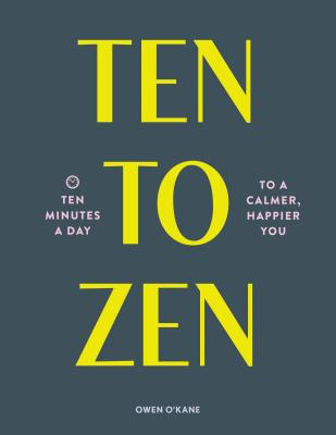 Ten to Zen: Ten Minutes a Day to a Calmer, Happier You (Meditation Book, Holiday Gift Book, Stress Management Mindfulness Book) Cover Image