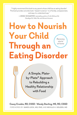 How to Nourish Your Child Through an Eating Disorder: A Simple, Plate-by-Plate Approach to Rebuilding a Healthy Relationship with Food Cover Image
