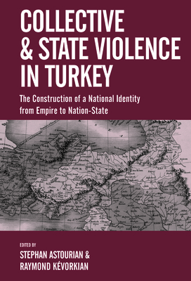 Collective and State Violence in Turkey: The Construction of a National Identity from Empire to Nation-State Cover Image