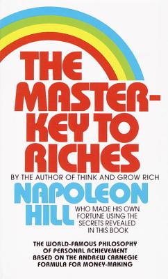 The Master-Key to Riches: The World-Famous Philosophy of Personal Achievement Based on the Andrew Carnegie Formula for Money-Making Cover Image