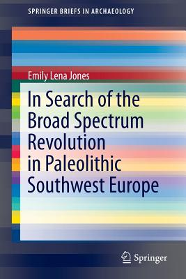 In Search of the Broad Spectrum Revolution in Paleolithic Southwest Europe (Springerbriefs in Archaeology) Cover Image