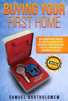 Buying Your First Home: An Essential Home Buyer's Guide with Several Tips To Make this so Important Journey Easier (2020) Cover Image