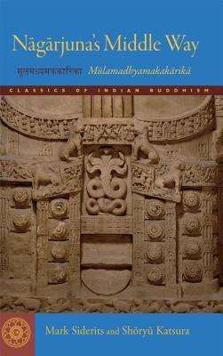 Nagarjuna's Middle Way: Mulamadhyamakakarika (Classics of Indian Buddhism) Cover Image