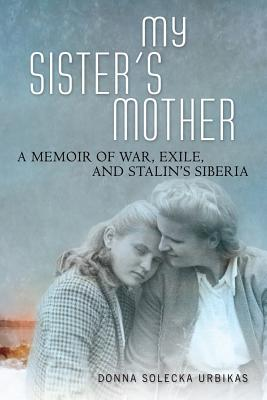 My Sister's Mother: A Memoir of War, Exile, and Stalin's Siberia Cover Image