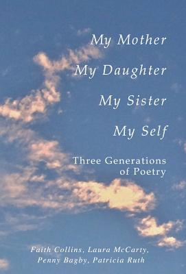 My Mother, My Daughter, My Sister, My Self: Three Generations of Poetry Cover Image