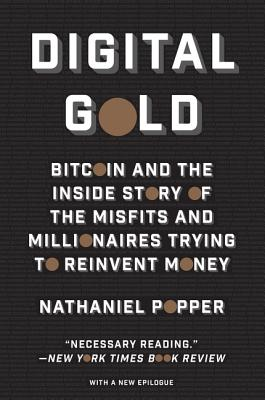 Digital Gold: Bitcoin and the Inside Story of the Misfits and Millionaires Trying to Reinvent Money Cover Image