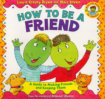 How to Be a Friend: A Guide to Making Friends and Keeping Them Cover Image