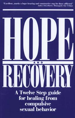 Hope and Recovery: A Twelve Step Guide for Healing From Compulsive Sexual Behavior Cover Image