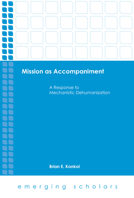 Mission as Accompaniment: A Response to Mechanistic Dehumanization (Emerging Scholars) Cover Image
