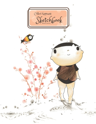 Collect happiness sketchbook(Drawing & Writing)( Volume 15)(8.5*11) (100 pages): Collect happiness and make the world a better place. Cover Image