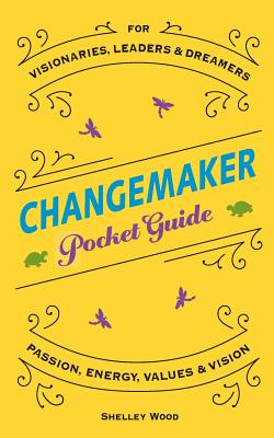 Changemaker Pocket Guide: Passion, Energy, Values, & Vision Cover Image
