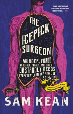 The Icepick Surgeon: Murder, Fraud, Sabotage, Piracy, and Other Dastardly Deeds Perpetrated in the Name of Science Cover Image