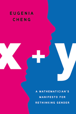 x + y: A Mathematician's Manifesto for Rethinking Gender Cover Image