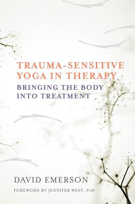 Trauma-Sensitive Yoga in Therapy: Bringing the Body into Treatment Cover Image