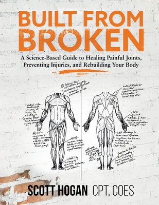 Built from Broken: A Science-Based Guide to Healing Painful Joints, Preventing Injuries, and Rebuilding Your Body Cover Image