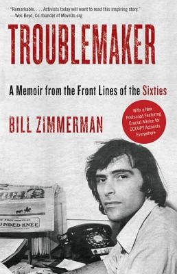 Troublemaker: A Memoir from the Front Lines of the Sixties Cover Image