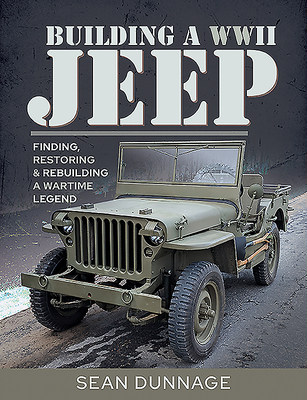 Building a WWII Jeep: Finding, Restoring, and Rebuilding a Wartime Legend Cover Image