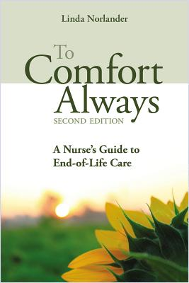 To Comfort Always: A Nurse's Guide to End-Of-Life Care Cover Image