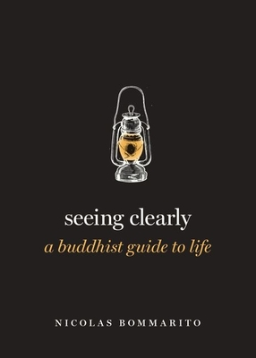 Seeing Clearly: A Buddhist Guide to Life Cover Image