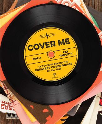 Cover Me: The Stories Behind the Greatest Cover Songs of All Time Cover Image