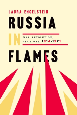 Russia in Flames: War, Revolution, Civil War, 1914 - 1921 Cover Image