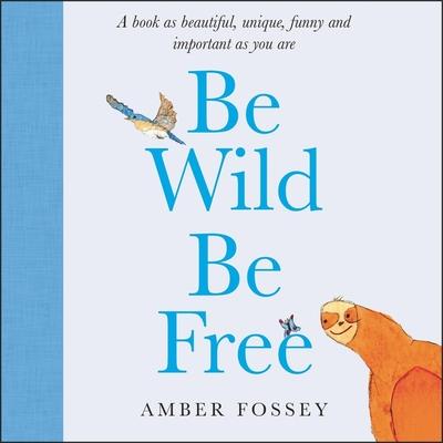 Be Wild Be Free Lib/E Cover Image