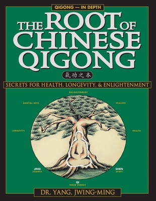 The Root of Chinese Qigong: Secrets of Health, Longevity, & Enlightenment Cover Image