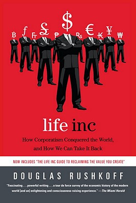 Life Inc: How Corporatism Conquered the World, and How We Can Take It Back Cover Image