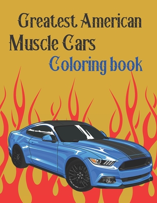 Greatest American Muscle Cars Coloring Book: Perfect For Car Lovers To Relax, Hours of Coloring FunColoring Books for Men Adults RelaxationVintage Car Cover Image